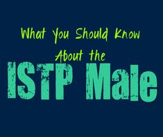 What You Should Know About the Male ISTP Personality - Personality Growth Personality List, Personality Growth, Enfj, Mbti, Estj Relationships, Emotional Awareness, Introvert Problems, Emotional Healing