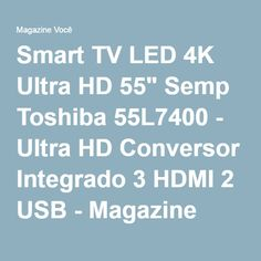 "Smart TV LED 4K Ultra HD 55"" Semp Toshiba 55L7400 - Ultra HD Conversor Integrado 3 HDMI 2 USB - Magazine Ofertasua"
