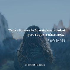 """""""Toda a Palavra de Deus é pura; escudo é para os que confiam nele."""" Provérbios…"""