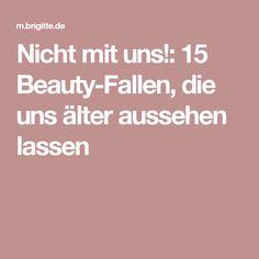Nicht mit uns!: 15 Beauty-Fallen, die uns älter aussehen lassen
