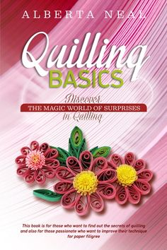 Alberta Neal  Quilling Basics: Discover the Magic World of Surprises in Quilling (Silent Quilling Book 1) http://www.amazon.com/gp/product/B016NA3ZNY?keywords=alberta+neal&qid=1445883944&ref_=sr_1_1&sr=8-1