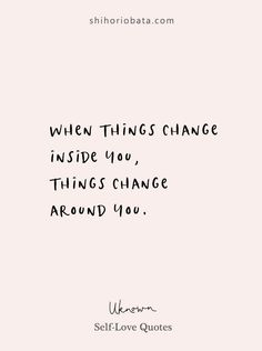 When things change inside you - self love quotes #quotes #selflove #quotesinspirational