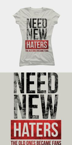 Need New Haters Old Ones Became Fans T Shirt | Haters will eventually love you. Funny meme design in the style of a newspaper. | Visit Shirt Minion http://shirtminion.com/2016/03/need-new-haters-old-ones-became-fans-t-shirt/