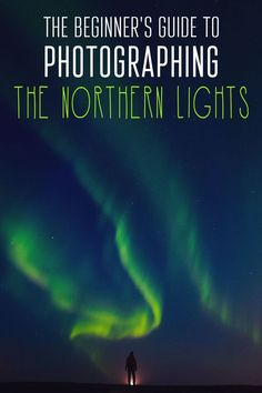 Guide to Photographing the Northern Lights