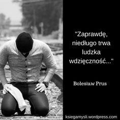 """""""Zaprawdę niedługo trwa ludzka wdzięczność..."""" Bolesław Prus Thoughts, Quotes, Life, Fictional Characters, Poster, Quotations, Fantasy Characters, Quote, Shut Up Quotes"""