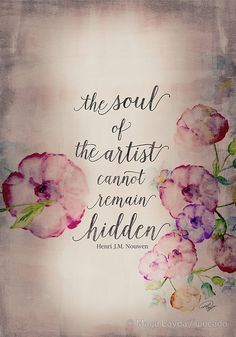 The Soul of The Artist Cannot Remain Hidden - Henri J. Nouwen - Poster by… Artist Quotes, Quotes For Artists, Famous Artists, Creativity Quotes, Artist Life, Artist Art, Good Morning Quotes, Motivation, Favorite Quotes