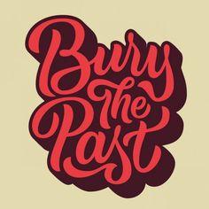 Inspiration | Bury The Past Typography Scott Biersack