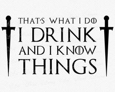 I Drink and I Know Things SVG for Cricut, Silhouette etc. Clipart 50 Game of Thrones Quotes For Every Dark Need Game Of Thrones Tattoo, Game Of Thrones Facts, Game Of Thrones Quotes, Game Of Thrones Funny, Valar Dohaeris, Valar Morghulis, Tyrion Quotes, Game Of Thrones Wallpaper, Got Memes