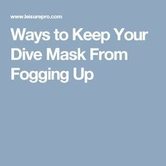 Ways to Keep Your Dive Mask From Fogging Up