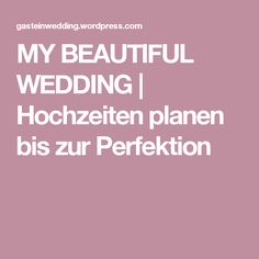 MY BEAUTIFUL WEDDING | Hochzeiten planen bis zur Perfektion