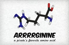 Arrrrginine: a pirate's favorite amino acid Nicole, this is for you.