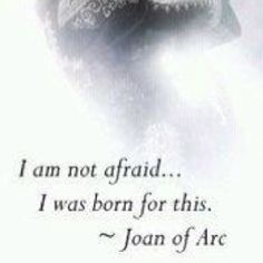 "Born for this... Jeanne d'Arc (I think her name sounds so much prettier in French: ""zhän därk"")"