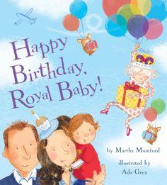 Happy Birthday Royal Baby ! by Martha Mumford and Ada Grey. Bloomsbury