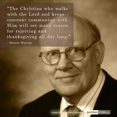 """""""The Christian who walks with the Lord and keeps constant communion with Him will see many reason for rejoicing and thanksgiving all day long."""" - Warren Wiersbe #christian #communion #rejoicing"""