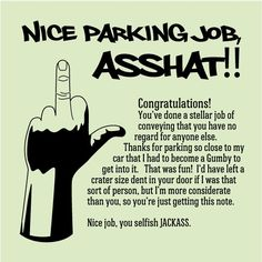 "ok, so only a few select people know how truly terrible my road rage and parking rage are, but since I actually used the terms ""asshat"" and ""jack ass"", while driving yesterday, I thought I should repost this. Parking Notes, Bad Parking, Haha Funny, Hilarious, Funny Pics, Funny Note, Anger Issues, Road Rage, Lol So True"