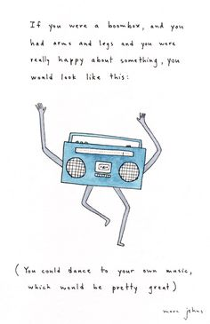 If you were a boombox you could dance to your own music which would be pretty great.