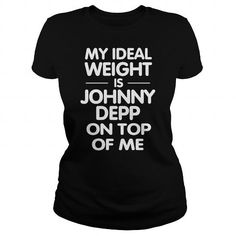 I Love My ideal weight is Johnny Depp on top of me Shirts & Tees