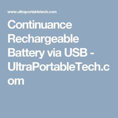Continuance Rechargeable Battery Via Usb Ultraportabletech