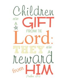 Free printable Scripture Wall Art 8x10: Children are a gift from the Lord