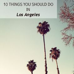 Come for the movie stars, stay for the super-attractive waiters. Rebecca Woolf of Girl's Gone Child shares her 10 Favorite Things to do in Los Angeles. | Go Mighty