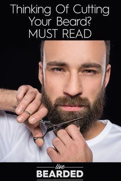Considering Cutting Your Beard? MUST READ