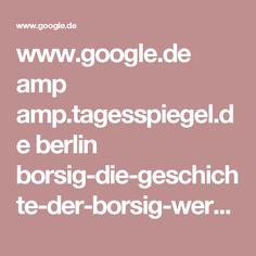 www.google.de amp amp.tagesspiegel.de berlin borsig-die-geschichte-der-borsig-werke 284652.html