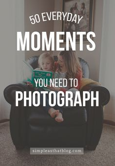 50 Everyday Moments You Need to Photograph