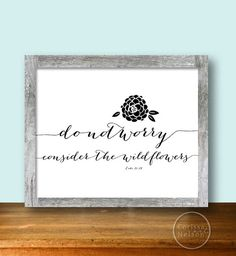 Wildflowers Bible Passage Art - Christian Printable    Hi! Thanks for taking a look at my Do Not Worry, Consider the Wildflowers artwork, a