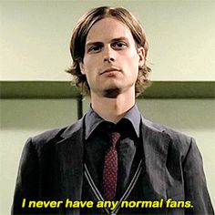 "I never have any normal fans. / only weird people like me – Matthew Gray Gubler as Dr. Spencer Reid – Criminal Minds 04x08 ""Masterpiece"" 