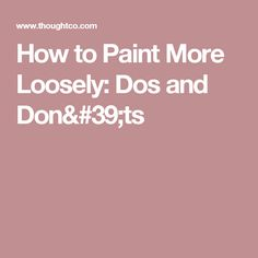 How to Paint More Loosely: Dos and Don'ts