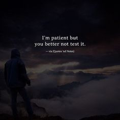 I'm patient but you better not test it. via (http://ift.tt/2lUvjQ3)