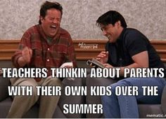 Teachers' faces when... thinking about all those extra hours the parents will be with their own kids over the summer.
