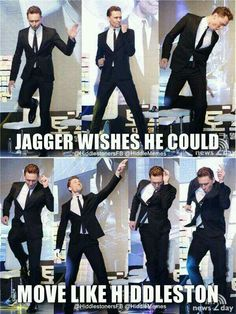 I like the moves like Hiddleston more ;)