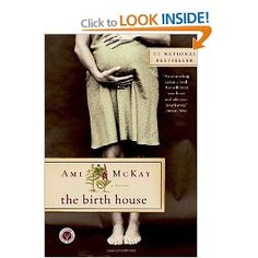 The Birth House by Ami McKay - life in a small Nova Scotia fishing village set before World War 1