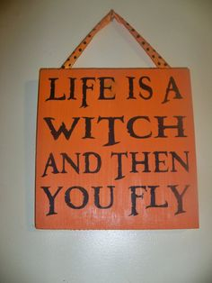 Life is A Witch  Funny Halloween  Sign by wrightsweepingwillow, $24.00