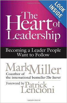 The Heart of Leadership: Becoming a Leader People Want to Follow (BK Business): Mark Miller, Patrick Lencioni: 9781609949600: Amazon.com: Books