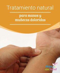 Tratamiento natural para manos y muñecas doloridas  Las manos y muñecas doloridas pueden tener diversos orígenes. Es común que cursen con la sensación de adormecimiento y que las molestias sean más acusadas por las noches.