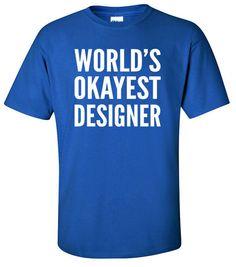 Designer Tshirt  World's Okayest Designer  Artist Tshirt