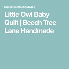 Little Owl Baby Quilt | Beech Tree Lane Handmade