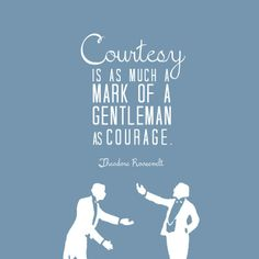 """""""Courtesy is as much a mark of a gentleman as courage."""" --Theodore Rosevelt Click here to subscribe: www.babyGent.com #bGetiquette"""