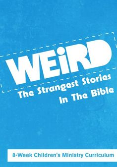 Weird 8-Week Children's Ministry Curriculum teaches kids about the weirdest stories in the Bible. Perfect for Children's Church or Sunday School.
