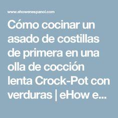 Cómo cocinar un asado de costillas de primera en una olla de cocción lenta Crock-Pot con verduras | eHow en Español