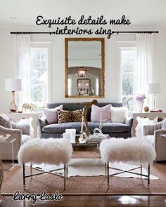 """""""Exquisite details make interiors sing."""" – Larry Laslo"""
