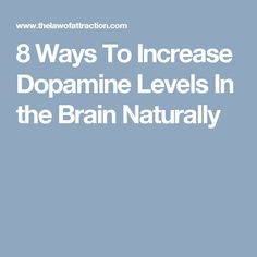 8 Ways To Increase Dopamine Levels In the Brain Naturally