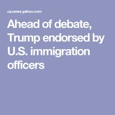 Ahead of debate, Trump endorsed by U.S. immigration officers
