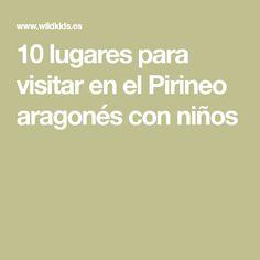 10 lugares para visitar en el Pirineo aragonés con niños Spain, Pyrenees, Elopements, Viajes, Paths, Sevilla Spain, Spanish
