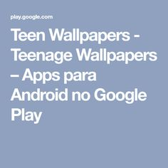 Teen Wallpapers - Teenage Wallpapers – Apps para Android no Google Play