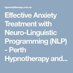 Effective Anxiety Treatment with Neuro-Linguistic Programming (NLP) - Perth Hypnotherapy and NLP Practitioner Tomas Lhotsky
