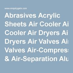 Abrasives	Acrylic Sheets	Air Cooler Air Dryers	Air Valves	Air-Compressing &…