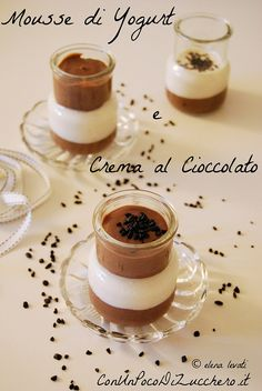 Mousse di yogurt e crema al cioccolato: https://conunpocodizucchero.wordpress.com/2015/01/12/mousse-di-yogurt-e-crema-al-cioccolato/